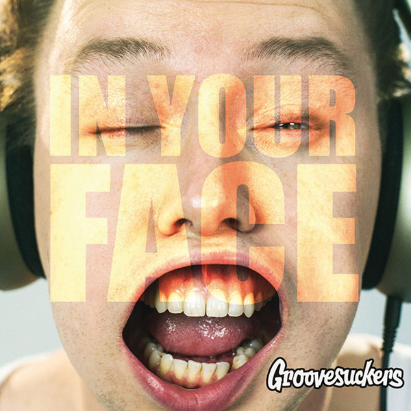GrooveSuckers IN YOUR FACE Onlinecover